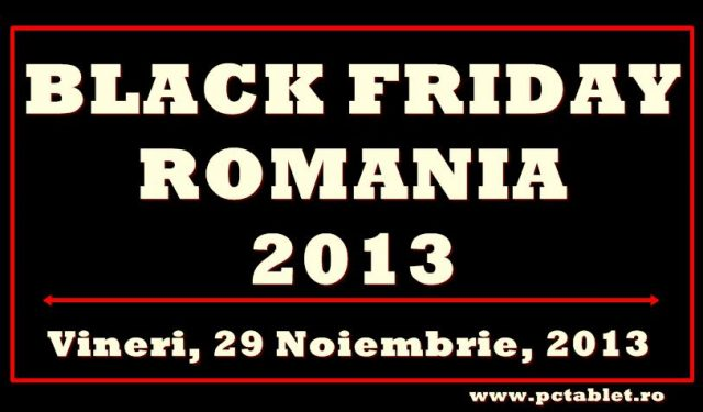 Black Friday Romania 2013 - www.pctablet.ro
